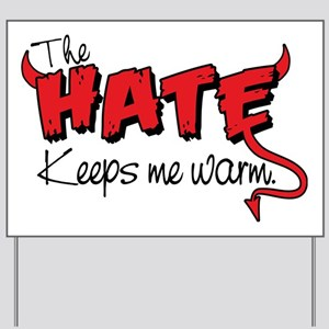 HATE keeps me warm [Converted] Yard Sign